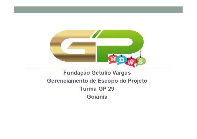 Fundação Getúlio Vargas Gerenciamento de Escopo do Projeto Turma GP 29 Goiânia