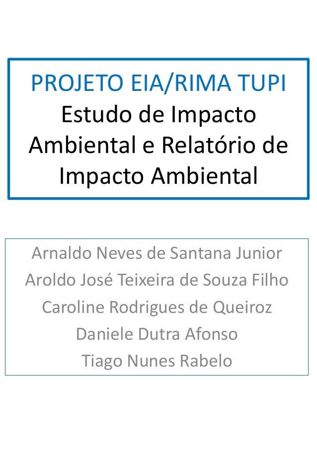 PROJETO EIA/RIMA TUPI Estudo de Impacto Ambiental e Relatório de Impacto Ambiental Arnaldo Neves de Santana Junior Aroldo ...