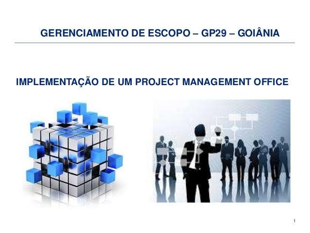 1 IMPLEMENTAÇÃO DE UM PROJECT MANAGEMENT OFFICE GERENCIAMENTO DE ESCOPO – GP29 – GOIÂNIA