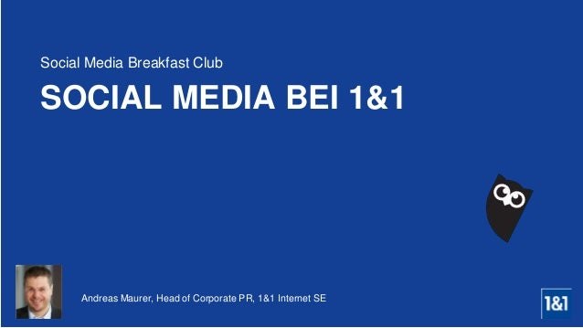 Andreas Maurer, Head of Corporate PR, 1&1 Internet SE SOCIAL MEDIA BEI 1&1 Social Media Breakfast Club