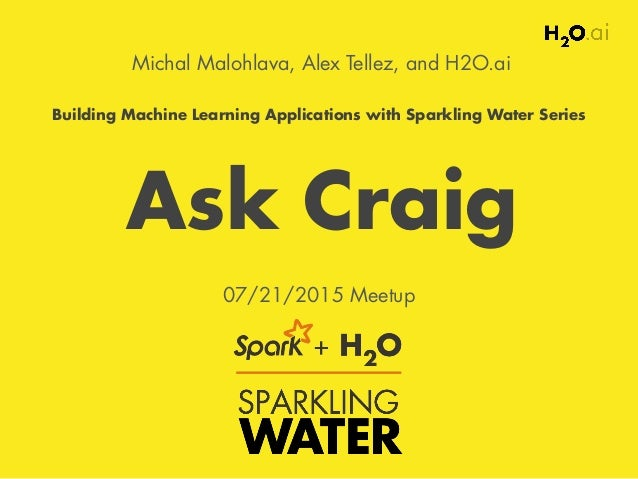 Michal Malohlava, Alex Tellez, and H2O.ai Building Machine Learning Applications with Sparkling Water Series 07/21/2015 Me...