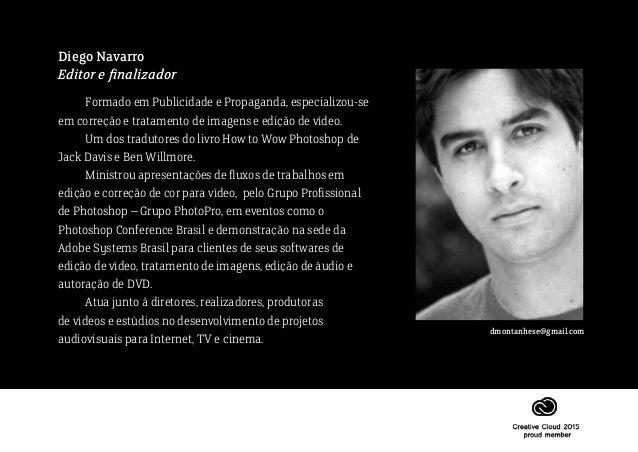 Diego Navarro Editor e finalizador  Formado em Publicidade e Propaganda, especializou-se em correção e tratamento de imag...