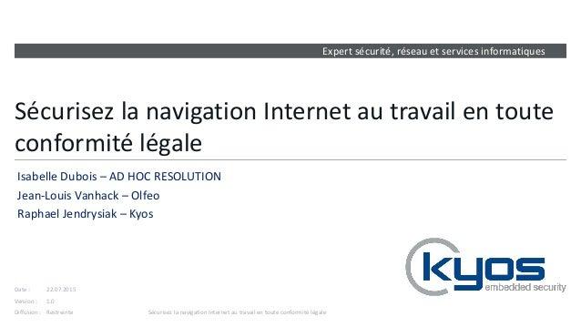 Expert sécurité, réseau et services informatiques Version : Date : Diffusion : Sécurisez la navigation Internet au travail...