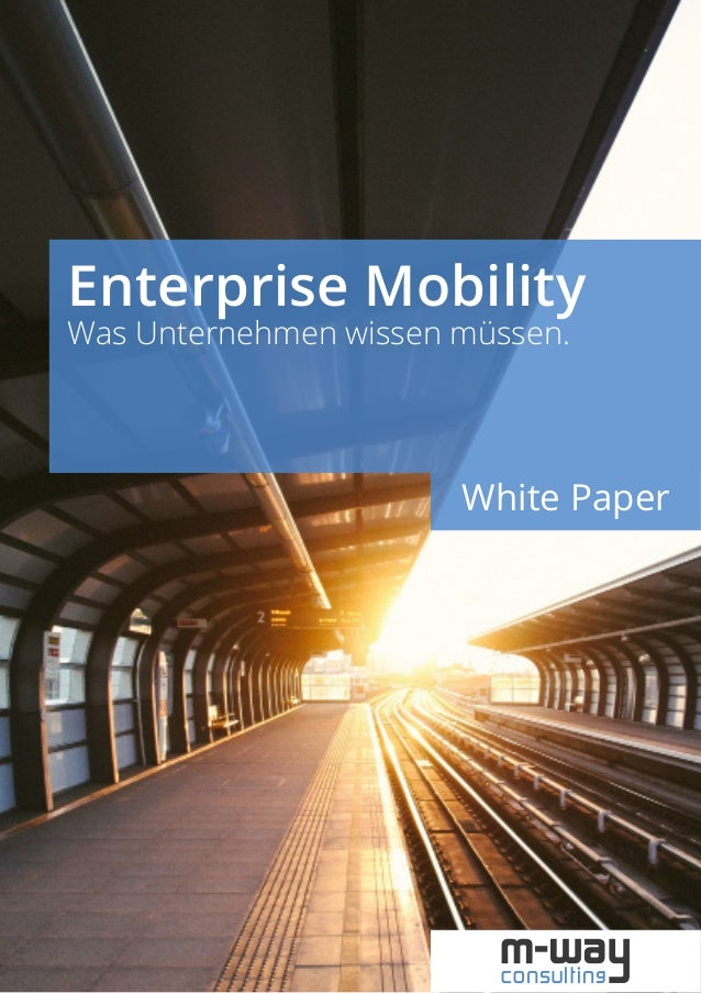Enterprise Mobility – Basiswissen für Unternehmen 1 Enterprise Mobility Was Unternehmen wissen müssen. White Paper