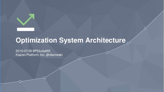 1 Optimization System Architecture 2015/07/28 BPStudy#95 Kaizen Platform, Inc. @dtaniwaki