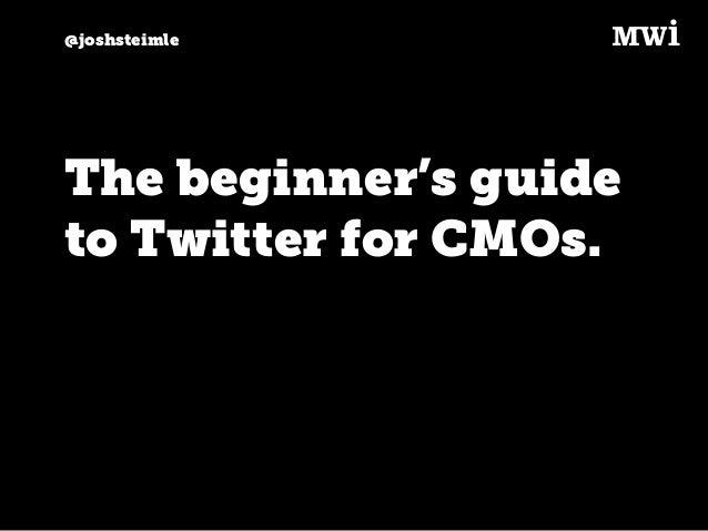 @joshsteimle The beginner's guide to Twitter for CMOs.