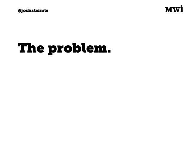Digital marketing for tech companies. @joshsteimle @joshsteimle The problem.