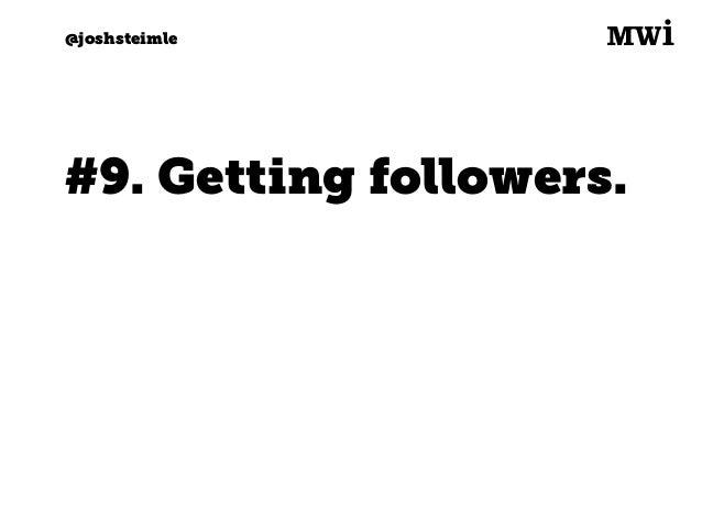 Digital marketing for tech companies. @joshsteimle @joshsteimle Lesson: Don't buy followers. Prune fake ones.