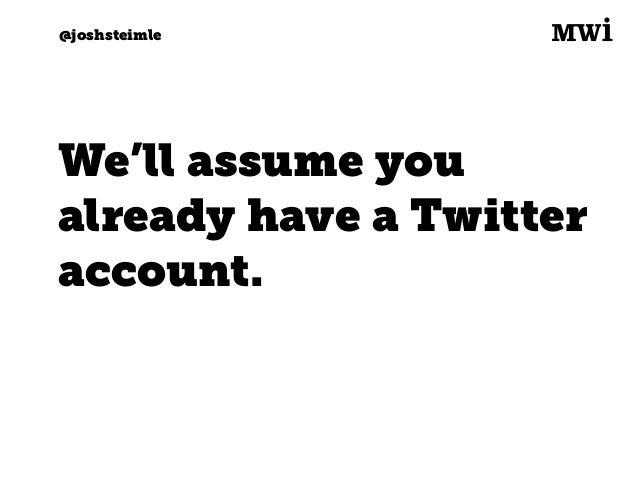 Digital marketing for tech companies. @joshsteimle @joshsteimle #1. Setting your account up correctly.