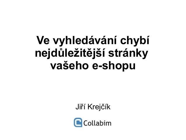 Ve vyhledávání chybí nejdůležitější stránky vašeho e-shopu Jiří Krejčík