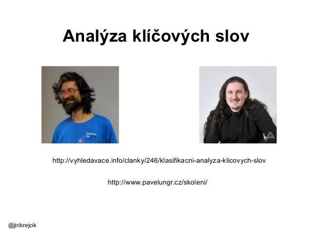 Analýza klíčových slov http://www.pavelungr.cz/skoleni/ http://vyhledavace.info/clanky/246/klasifikacni-analyza-klicovych-...