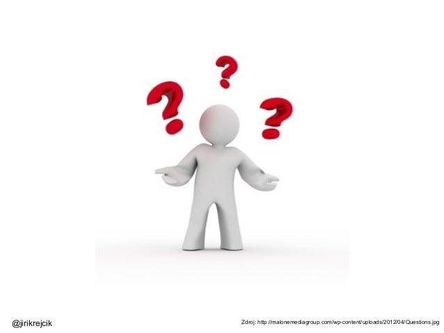 Zdroj: http://malonemediagroup.com/wp-content/uploads/2012/04/Questions.jpg@jirikrejcik