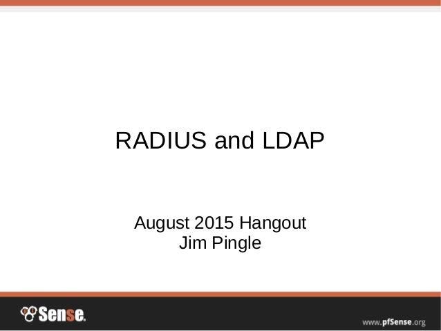 RADIUS and LDAP August 2015 Hangout Jim Pingle