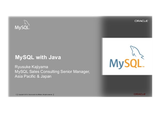 Copyright © 2014, Oracle and/or its affiliates. All rights reserved.1 MySQL with Java Ryusuke Kajiyama MySQL Sales Consult...