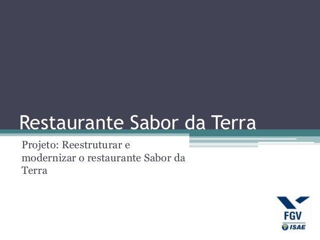 Restaurante Sabor da Terra Projeto: Reestruturar e modernizar o restaurante Sabor da Terra