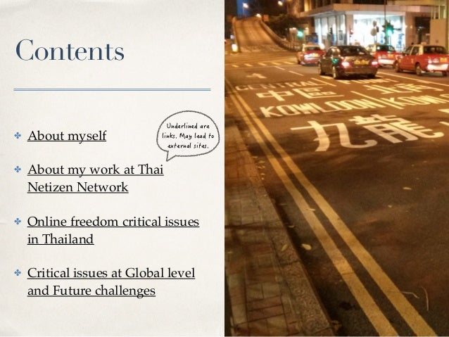 Contents ✤ About myself ✤ About my work at Thai Netizen Network ✤ Online freedom critical issues in Thailand ✤ Critical is...