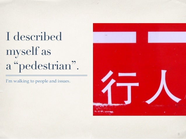 """I described myself as a """"pedestrian"""". I'm walking to people and issues. 3"""