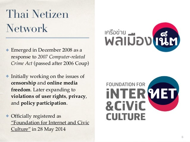 Thai Netizen Network ✤ Emerged in December 2008 as a response to 2007 Computer-related Crime Act (passed after 2006 Coup) ...