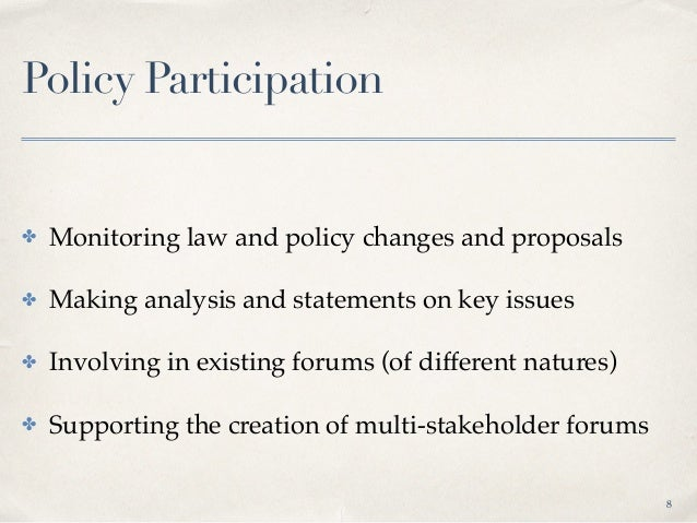 Policy Participation ✤ Monitoring law and policy changes and proposals ✤ Making analysis and statements on key issues ✤ In...