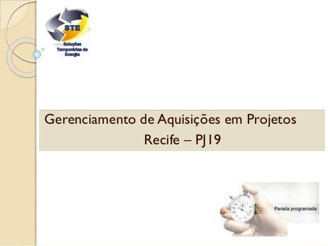 Gerenciamento de Aquisições em Projetos Recife – PJ19 Soluções Temporárias de Energia STE