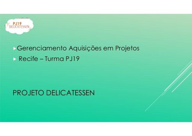 Gerenciamento Aquisições em Projetos Recife – Turma PJ19 PROJETO DELICATESSEN