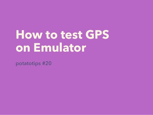 How to test GPS on Emulator potatotips #20