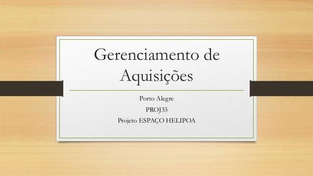 Gerenciamento de Aquisições Porto Alegre PROJ33 Projeto ESPAÇO HELIPOA