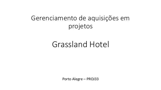 Gerenciamento de aquisições em projetos Grassland Hotel Porto Alegre – PROJ33
