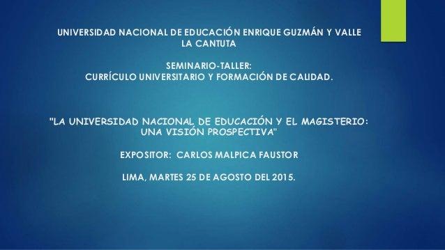 UNIVERSIDAD NACIONAL DE EDUCACIÓN ENRIQUE GUZMÁN Y VALLE LA CANTUTA SEMINARIO-TALLER: CURRÍCULO UNIVERSITARIO Y FORMACIÓN ...