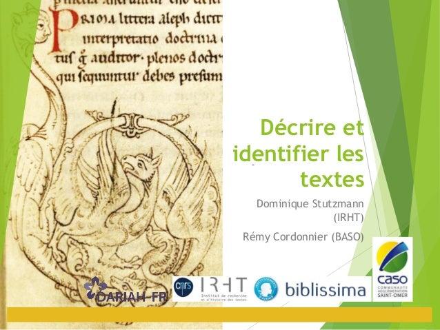 Décrire et identifier les textes Dominique Stutzmann (IRHT) Rémy Cordonnier (BASO)