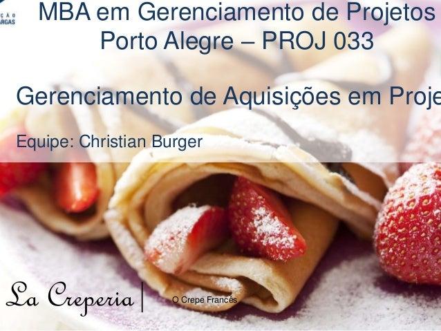 WBS do Projeto WBS 5/5 La Creperia| O Crepe Francês MBA em Gerenciamento de Projetos Porto Alegre – PROJ 033 Gerenciamento...