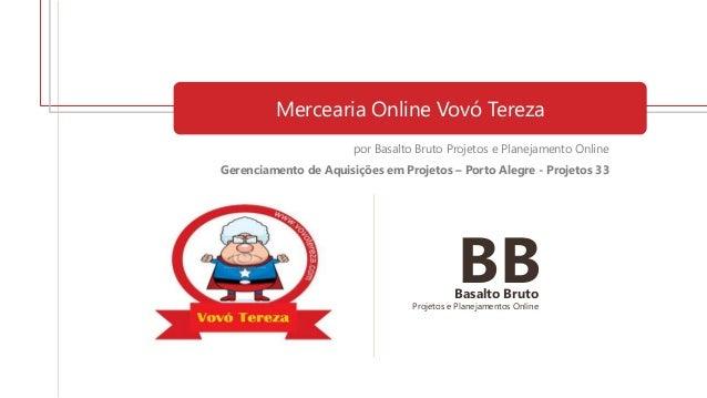 Mercearia Online Vovó Tereza por Basalto Bruto Projetos e Planejamento Online Gerenciamento de Aquisições em Projetos – Po...