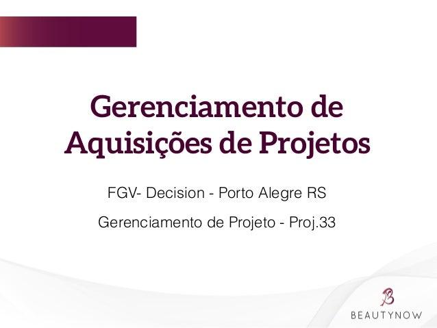Gerenciamento de Aquisições de Projetos        FGV- Decision - Porto Alegre RS Gerenciamento de Projet...