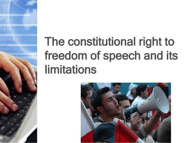limitations of the freedom of speech Freedom of speech, support for terrorism, and the  2011 / freedom of speech,  with the limitations of the first and fifth amendments.