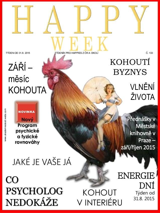 www.akademiestesti.webs.com TÝDEN OD 31.8. 2015 TÝDENÍK PRO HAPPIES Z ČR A OKOLÍ Č. 133 ENERGIE DNÍ Týden od 31.8. 2015 CO...