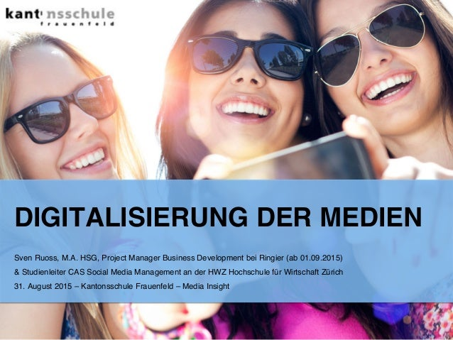 DIGITALISIERUNG DER MEDIEN! Sven Ruoss, M.A. HSG, Project Manager Business Development bei Ringier (ab 01.09.2015) 
