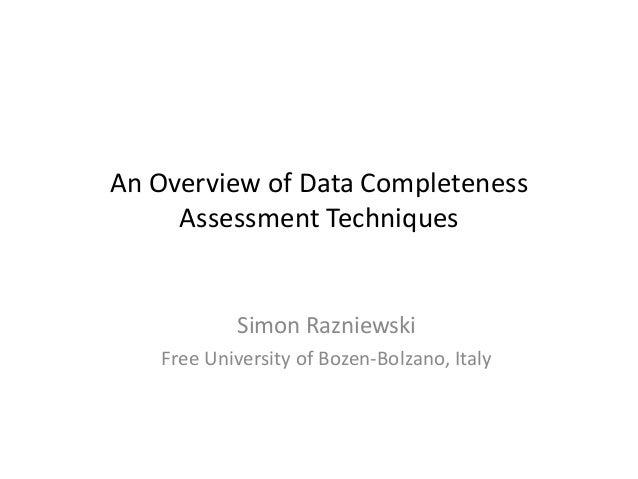 An Overview of Data Completeness Assessment Techniques Simon Razniewski Free University of Bozen-Bolzano, Italy