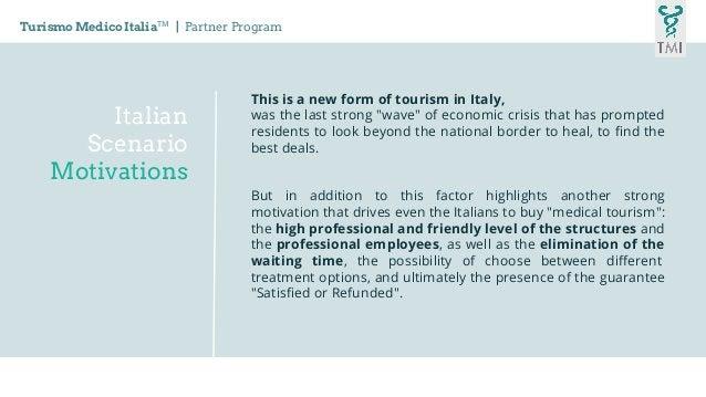 Italian Scenario Motivations Turismo Medico ItaliaTM   Partner Program This is a new form of tourism in Italy, was the las...