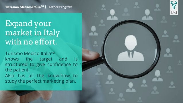 Expand your market in Italy with no effort. Turismo Medico ItaliaTM knows the target and is structured to give confidence ...