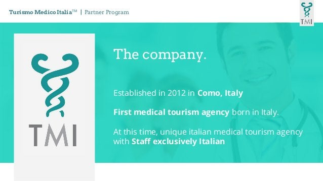 The company. Established in 2012 in Como, Italy First medical tourism agency born in Italy. At this time, unique italian m...