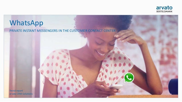 WhatsApp PRIVATE INSTANT MESSENGERS IN THE CUSTOMER CONTACT CENTER Trend report arvato CRM Solutions