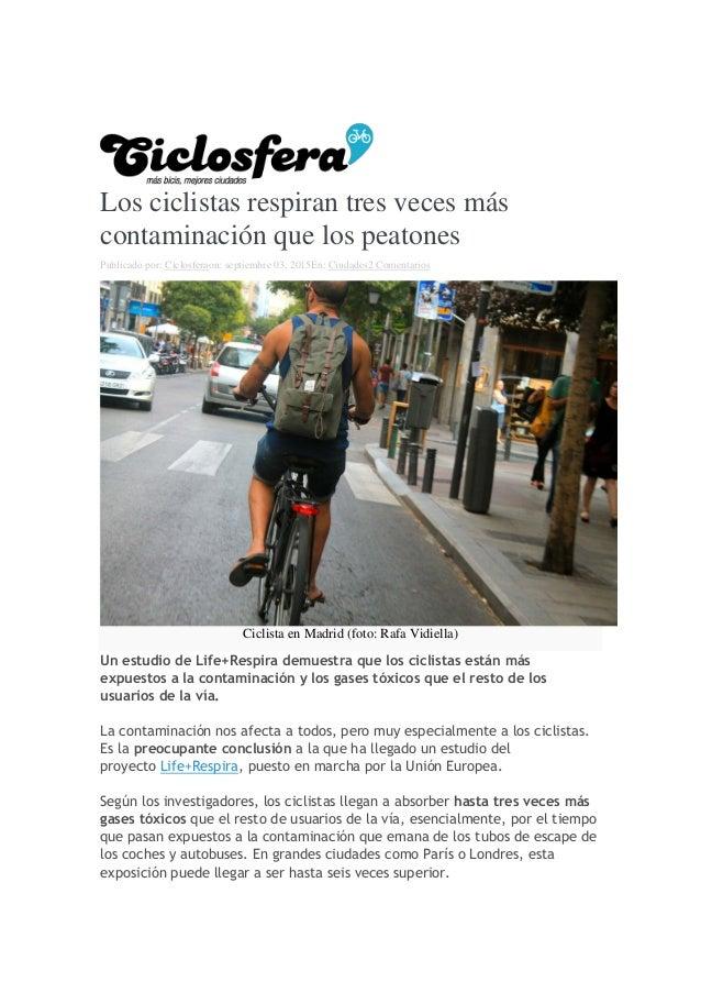Los ciclistas respiran tres veces más contaminación que los peatones Publicado por: Ciclosferaon: septiembre 03, 2015En: C...