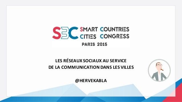LES  RÉSEAUX  SOCIAUX  AU  SERVICE   DE  LA  COMMUNICATION  DANS  LES  VILLES @HERVEKABLA