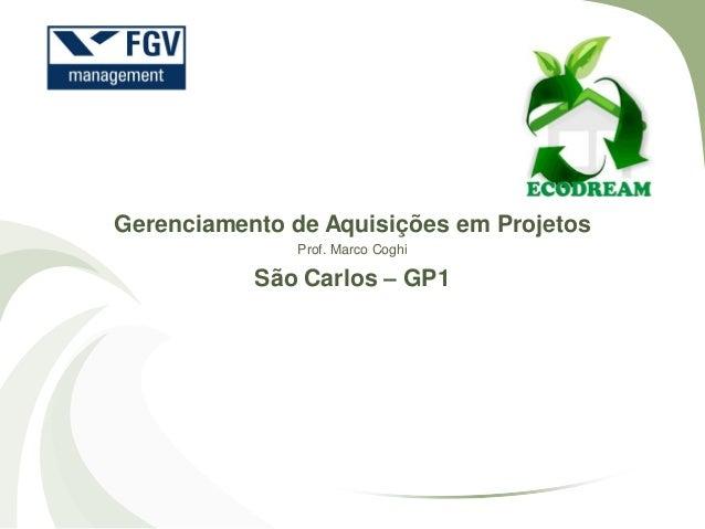 Gerenciamento de Aquisições em Projetos Prof. Marco Coghi São Carlos – GP1
