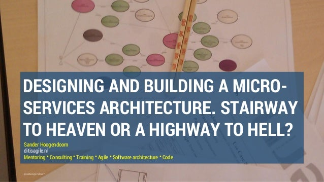 @aahoogendoorn DESIGNING AND BUILDING A MICRO- SERVICES ARCHITECTURE. STAIRWAY TO HEAVEN OR A HIGHWAY TO HELL? Sander Hoog...