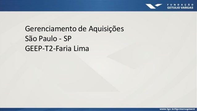Gerenciamento de Aquisições São Paulo - SP GEEP-T2-Faria Lima