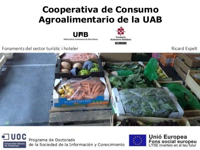 Cooperativa de Consumo Agroalimentario de la UAB Programa de Doctorado de la Sociedad de la Información y Conocimiento Ric...