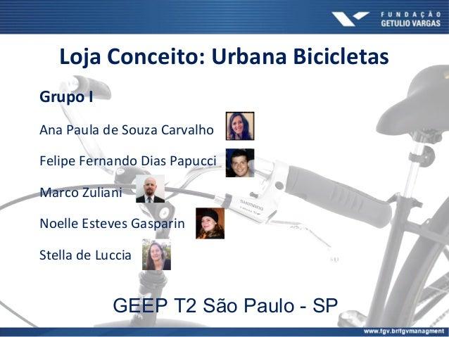 Loja Conceito: Urbana Bicicletas Grupo I Ana Paula de Souza Carvalho Felipe Fernando Dias Papucci Marco Zuliani Noelle Est...