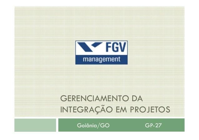 GERENCIAMENTO DA INTEGRAÇÃO EM PROJETOS Goiânia/GO GP-27