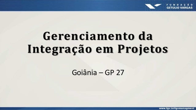 Gerenciamento da Integração em Projetos Goiânia – GP 27